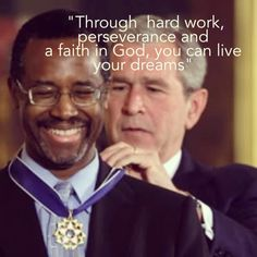 """""""Through hard work, perseverance and a faith in God, you can live your dreams"""" Dr Ben Carson. A very wise man."""