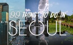 99 Fantastic Things to do in Seoul