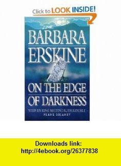 On the Edge of Darkness (9780006479284) Barbara Erskine , ISBN-10: 0006479286  , ISBN-13: 978-0006479284 ,  , tutorials , pdf , ebook , torrent , downloads , rapidshare , filesonic , hotfile , megaupload , fileserve