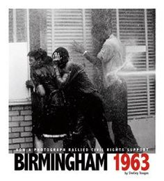 Birmingham 1963: How a Photograph Rallied Civil Rights Support More