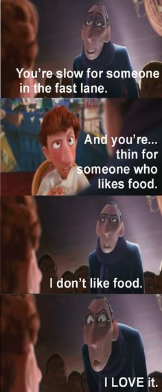 Disney Ratatouille funny #disney #ratatouille #funny  'your thin for someone who likes food'  'I don't like food, I love it'