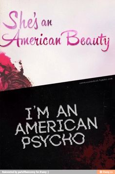 American beauty/American Psycho fall out boy. This song gives me life..