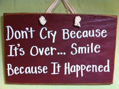 Don't cry because its over SMILE because it by trimblecrafts