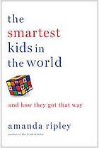 The Smartest Kids in the World: And How They Got That Way by Amanda Ripley @ 370.9 R48 2013
