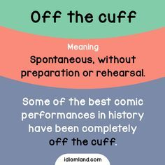 Idiom of the day: Off the cuff. Meaning: Spontaneous; without preparation or rehearsal. #idiom #idioms #english #learnenglish