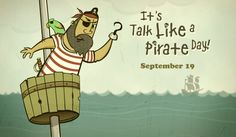 ARRGH! Don't forget talk like a pirate day is Sep. 19th, me mateys!