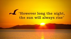 """However long the night, the sun will always rise"""" #quote"""
