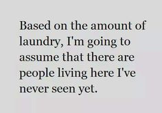 Based on the amount of laundry, I'm going to assume that there are people living here I've never seen yet.