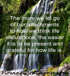 Let go of attachments quote via www.FlowingWithChange.com