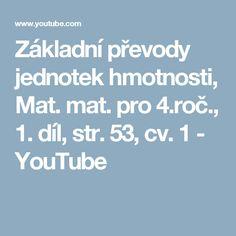 Základní převody jednotek hmotnosti, Mat. mat. pro 4.roč., 1. díl, str. 53, cv. 1 - YouTube Youtube