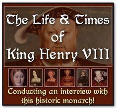 The Life & Times of King Henry VIII: Students as historians, poets, & reporters!