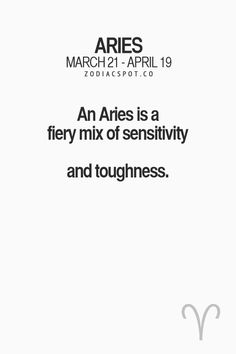 An Aries is a fiery mix of sensitivity and toughness. #Aries