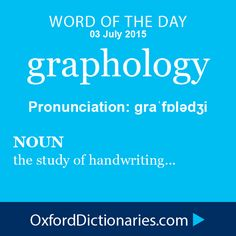 graphology (noun): The study of handwriting, for example as used to infer a person's character. Word of the Day for 03 July 2015. #WOTD #WordoftheDay #graphology