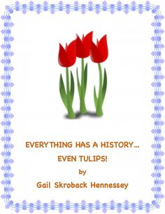 Everything has a history...even Tulips. FREE resource! https://www.teacherspayteachers.com/Product/Tulips-Everything-Has-a-History-Series-1765811