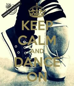 Keep Calm And Dance On. I love the pic. I love dance so much and I only wish I could do have the things I see