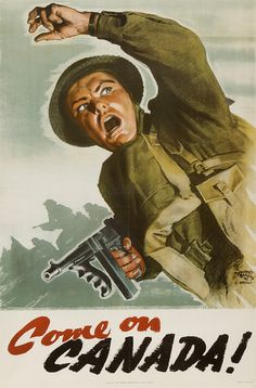 Come on Canada! :: World War II Propaganda Poster Collection Ww2 Propaganda Posters, Political Posters, Poster Ads, Military Art, Military Uniforms, Military History, World War Ii, Vintage Posters, Wwii
