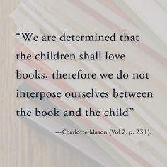 One of the things Charlotte Mason said was key to the child's enjoyment of a book.