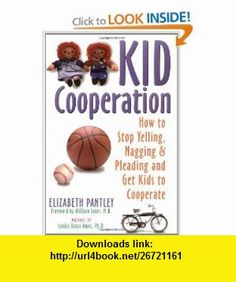 Kid Cooperation How to Stop Yelling, Nagging, and Pleading and Get Kids to Cooperate (9781572240407) Elizabeth Pantley , ISBN-10: 1572240407  , ISBN-13: 978-1572240407 ,  , tutorials , pdf , ebook , torrent , downloads , rapidshare , filesonic , hotfile , megaupload , fileserve