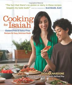 Cooking for Isaiah: Gluten-Free & Dairy-Free Recipes for Easy, Delicious Meals: Silvana Nardone: 9781606525654: Amazon.com: Books