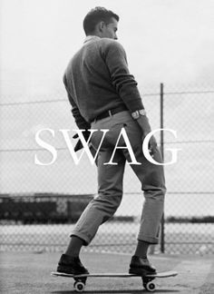Real swag. Not just skinny jeans and a snap back (;