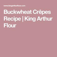 Buckwheat Crêpes Recipe | King Arthur Flour