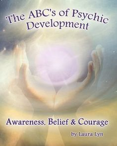 The ABC's of Psychic Development: Awareness, Belief and Courage
