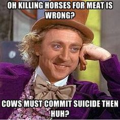Killing horses for meat is wrong? #vegan #memes What the Heck is the difference????? It's ALL wrong!!!