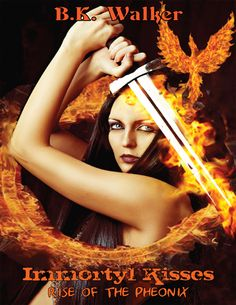 Immortyl Kisses: Rise of the Phoenix by BK Walker - Young Adult Paranormal Romance - Available at Amazon.com (print/ebook) www.bkwalkerbooks.com