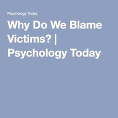 Why Do We Blame Victims? | Psychology Today