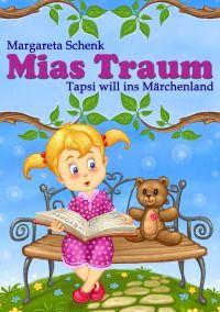 Mias Traum - Tapsi will ins Märchenland - Margareta Schenk: Die siebenjährige Mia träumt sich mit ihrem Teddy Tapsi ins Märchenland. Damit Tapsi dort bleiben kann, muss Mia eine Aufgabe erfüllen. Sie freut sich darauf und hat auch ein wenig Angst. Doch dann erfährt sie: das Märchenland ist in Gefahr. Mia will bleiben und helfen. Aber sie hat sich zu viel vorgenommen und droht zu scheitern. #Kinderbuch 7,90€ http://www.epubli.de/shop/buch/Mias-Traum-Margareta-Schenk-9783737562164/47072