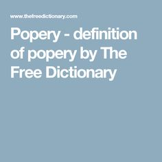 Popery - definition of popery by The Free Dictionary