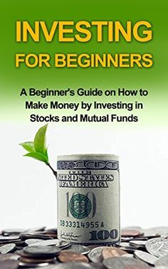 Investing for Beginners - A Beginner's Guide on how to Make Money by Investing in Stocks and Mutual Funds: investing, investing in stocks, investing in mutual funds,investing basics, http://www.amazon.com/dp/B00NFTEBSU/ref=cm_sw_r_pi_awdm_4OOgub0M4XVDH
