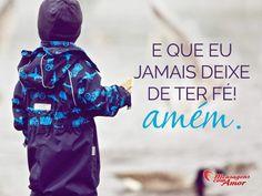 E que eu jamais deixe de ter fé! Amém.  #fe #acreditar #amem