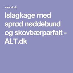 Islagkage med sprød nøddebund og skovbærparfait - ALT.dk