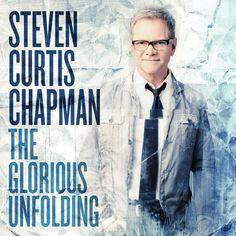 The Glorious Unfolding-Steven Curtis Chapman