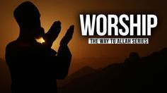 Worship - The Way to Allah