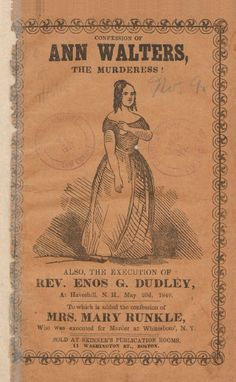 1849 Trial Pamphlet - Life and confession of Ann Walters, the female murderess! : also the execution of Enos G. Dudley, at Haverhill, N.H., May 23rd, 1849 : to which is added the confession of Mary Runkle, who was executed for murder.