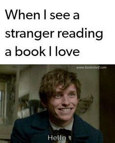 This is what I feel internally when somebody read the book that I already read or reading.