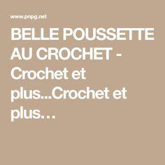 BELLE POUSSETTE AU CROCHET - Crochet et plus...Crochet et plus…