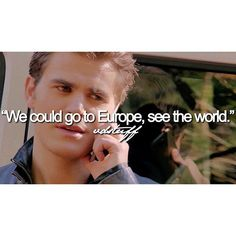 """#TVD 7x15 """"I Would For You"""" - """"We could go to Europe, see the world."""""""