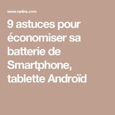 9 astuces pour économiser sa batterie de Smartphone, tablette Androïd