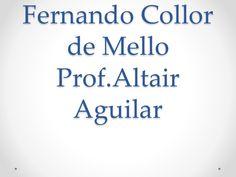 Fernando Collor  de Mello  Prof.Altair  Aguilar