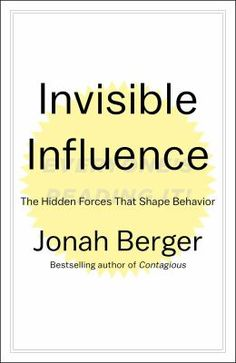 Invisible Influence: The Hidden Forces That Shape Behavior by Jonah Berger #bestsellers