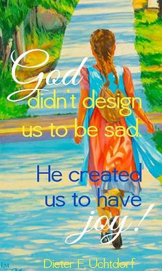 October 2015 LDS General Conference He didn't design us to be sad. He created us to have joy. Gospel Quotes, Mormon Quotes, Lds Quotes, Uplifting Quotes, True Quotes, Lds Conference, General Conference Quotes, Best Friend Poems, Spiritual Thoughts