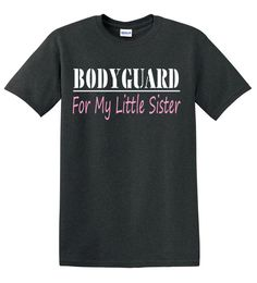 This is a custom short sleeve tshirt for a big brother. We use a black tshirt and print bodyguard in white. The words for my little sister are in