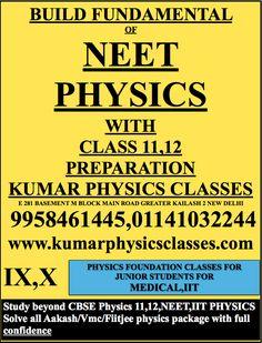BUILD FUNDAMENTAL OF  NEET  PHYSICS WITH  CLASS 11,12 PREPARATION KUMAR PHYSICS CLASSES E 281 BASEMENT M BLOCK MAIN ROAD GREATER KAILASH 2 NEW DELHI  9958461445,01141032244 www.kumarphysicsclasses.com physics tutor at kalkaji,panchsheel,sarita vihar ,jasola vihar,nfc,hauz khas,sda,alaknanda,c r park,gk 2,gk 1,hemkunt colony ,pamposh enclave ,nehru place,sant nagar,lazpat nagar,amar colony,defence colony,south extension,niti bagh,jor bagh,central delhi