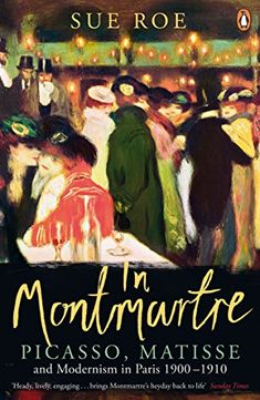 In Montmartre: Picasso, Matisse and Modernism in Paris, 1…