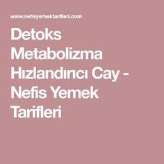 Detoks Metabolizma Hızlandırıcı Cay - Nefis Yemek Tarifleri