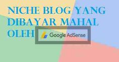 Niche Blog Yang Dibayar Mahal Oleh Google Adsense