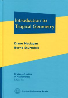 Introduction to tropical geometry / Diane Maclagan, Bernd Sturmfels. -- Providence, R.I. : American Mathematical Society, cop. 2015. Ver localización en la Biblioteca de la ULL: http://absysnetweb.bbtk.ull.es/cgi-bin/abnetopac01?TITN=531550